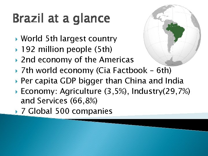 Brazil at a glance World 5 th largest country 192 million people (5 th)