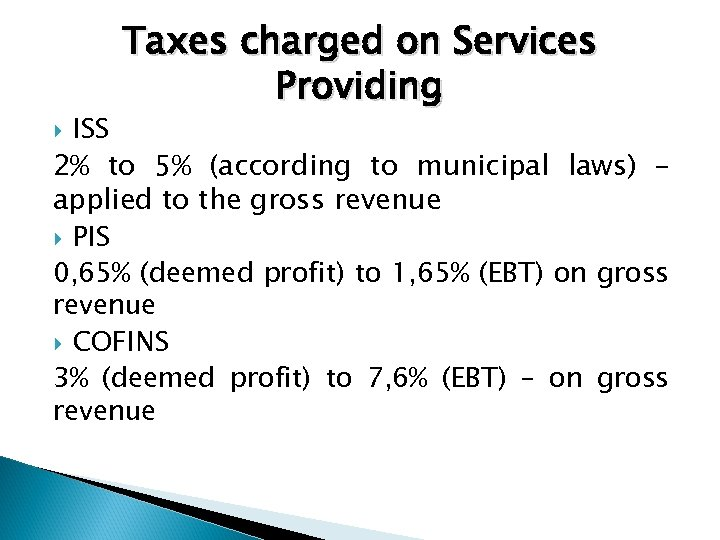 Taxes charged on Services Providing ISS 2% to 5% (according to municipal laws) –