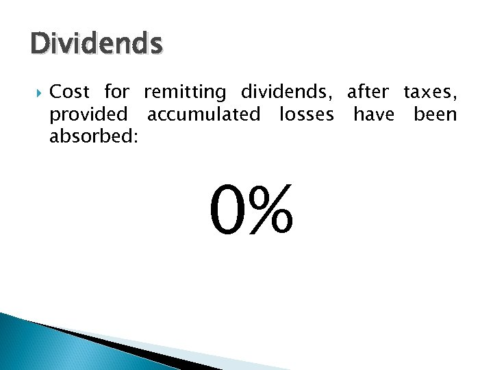 Dividends Cost for remitting dividends, after taxes, provided accumulated losses have been absorbed: 0%