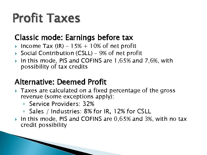 Profit Taxes Classic mode: Earnings before tax Income Tax (IR) – 15% + 10%