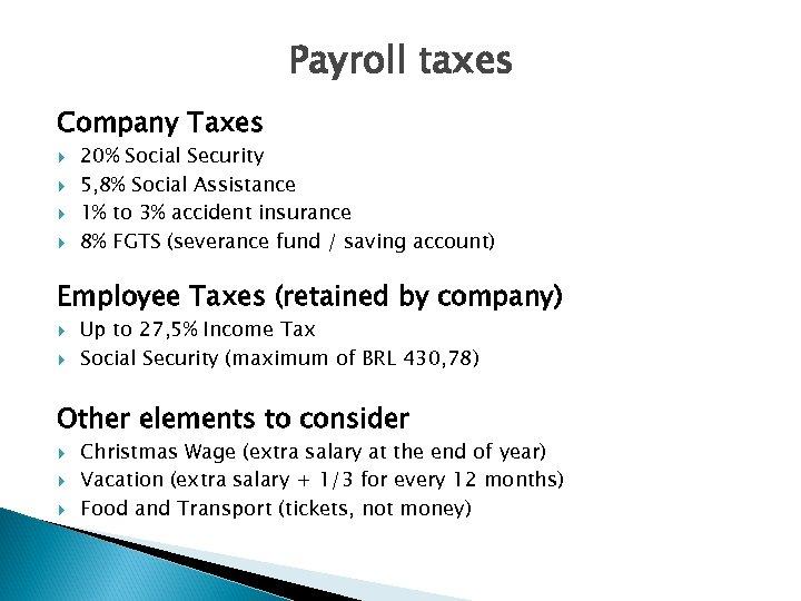 Payroll taxes Company Taxes 20% Social Security 5, 8% Social Assistance 1% to 3%