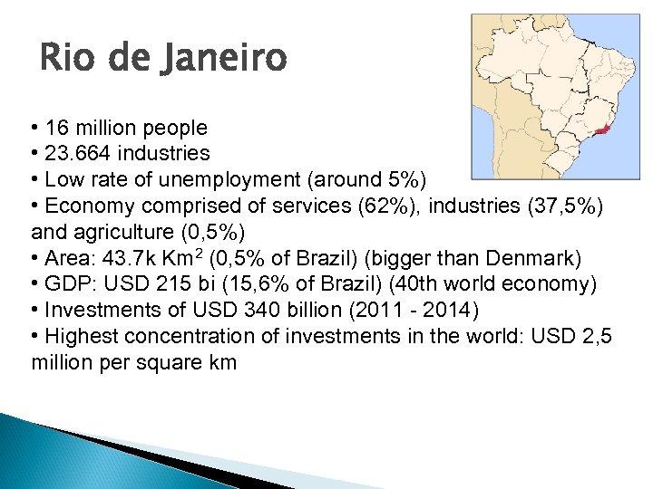 Rio de Janeiro • 16 million people • 23. 664 industries • Low rate