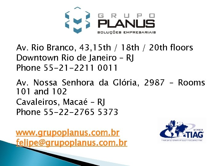 Av. Rio Branco, 43, 15 th / 18 th / 20 th floors Downtown