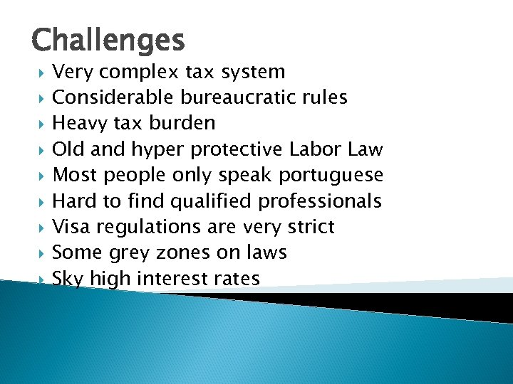 Challenges Very complex tax system Considerable bureaucratic rules Heavy tax burden Old and hyper