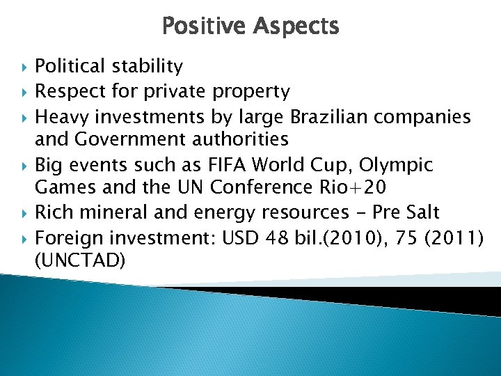 Positive Aspects Political stability Respect for private property Heavy investments by large Brazilian companies