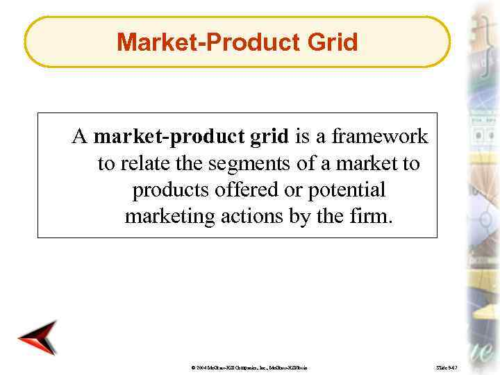 Market-Product Grid A market-product grid is a framework to relate the segments of a