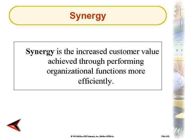 Synergy is the increased customer value achieved through performing organizational functions more efficiently. ©