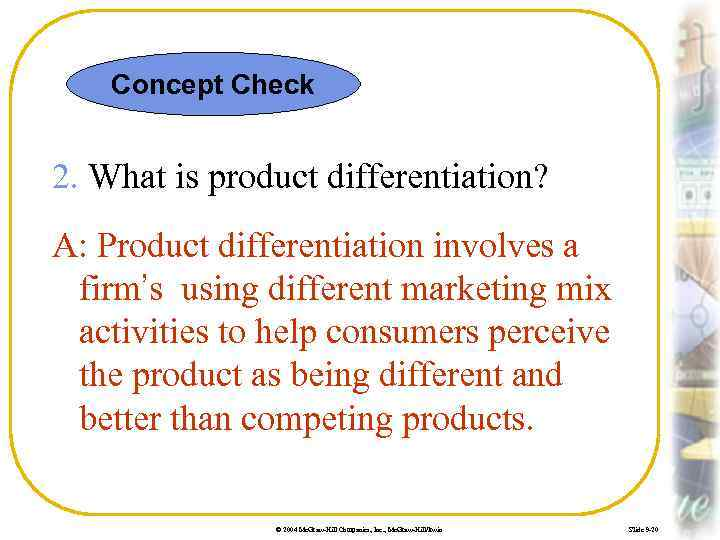 Concept Check 2. What is product differentiation? A: Product differentiation involves a firm's using