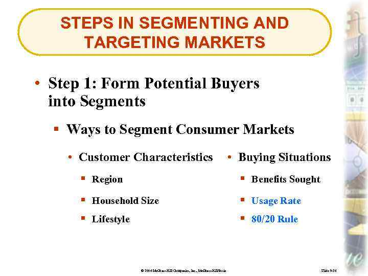 STEPS IN SEGMENTING AND TARGETING MARKETS • Step 1: Form Potential Buyers into Segments