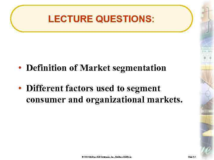 LECTURE QUESTIONS: • Definition of Market segmentation • Different factors used to segment consumer