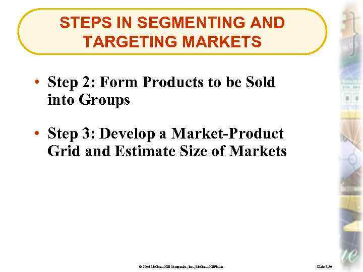 STEPS IN SEGMENTING AND TARGETING MARKETS • Step 2: Form Products to be Sold