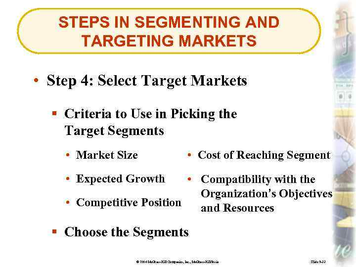 STEPS IN SEGMENTING AND TARGETING MARKETS • Step 4: Select Target Markets § Criteria