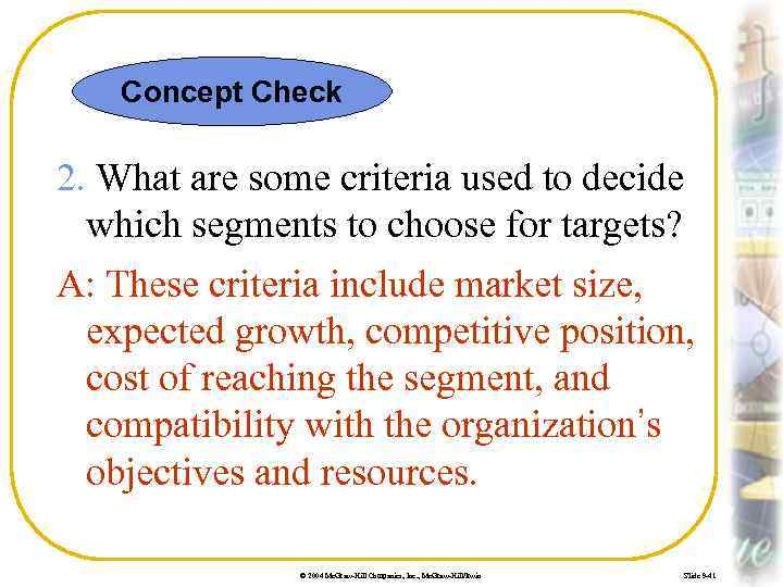 Concept Check 2. What are some criteria used to decide which segments to choose
