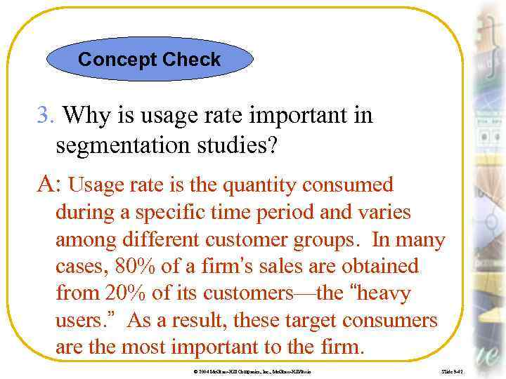 Concept Check 3. Why is usage rate important in segmentation studies? A: Usage rate