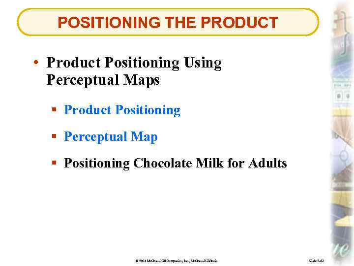 POSITIONING THE PRODUCT • Product Positioning Using Perceptual Maps § Product Positioning § Perceptual