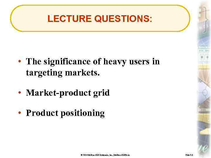 LECTURE QUESTIONS: • The significance of heavy users in targeting markets. • Market-product grid