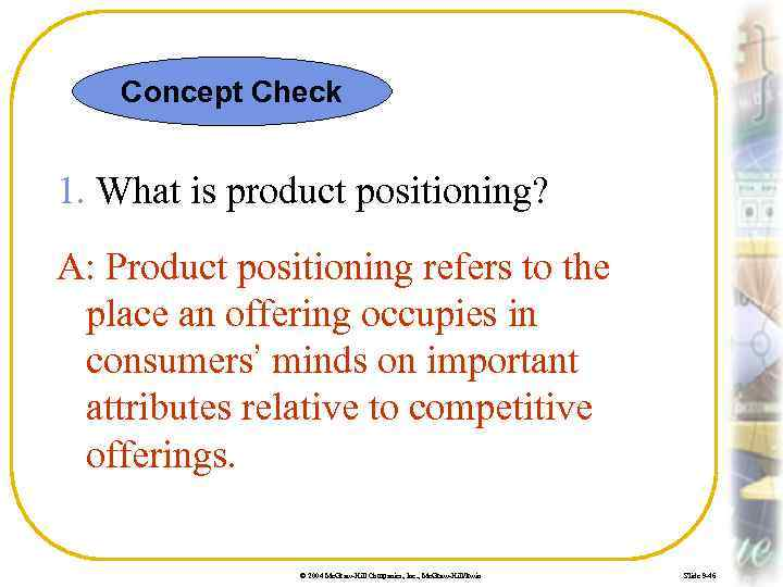 Concept Check 1. What is product positioning? A: Product positioning refers to the place