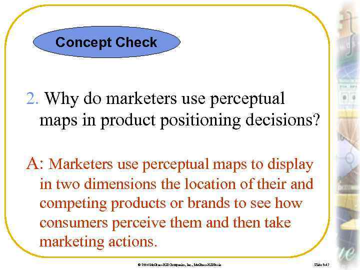 Concept Check 2. Why do marketers use perceptual maps in product positioning decisions? A: