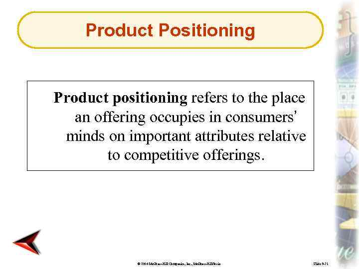 Product Positioning Product positioning refers to the place an offering occupies in consumers' minds