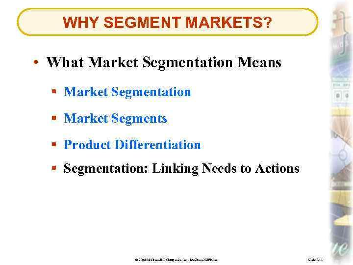 WHY SEGMENT MARKETS? • What Market Segmentation Means § Market Segmentation § Market Segments