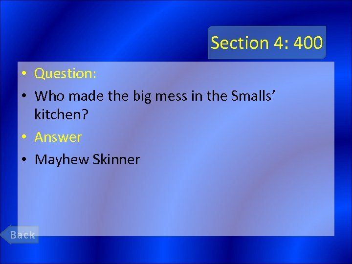Section 4: 400 • Question: • Who made the big mess in the Smalls'
