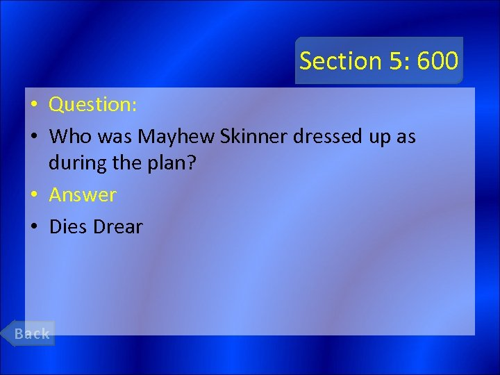 Section 5: 600 • Question: • Who was Mayhew Skinner dressed up as during
