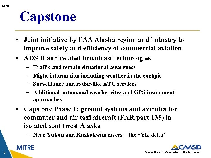 6/24/03 Capstone • Joint initiative by FAA Alaska region and industry to improve safety