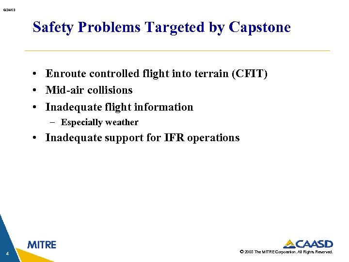 6/24/03 Safety Problems Targeted by Capstone • Enroute controlled flight into terrain (CFIT) •