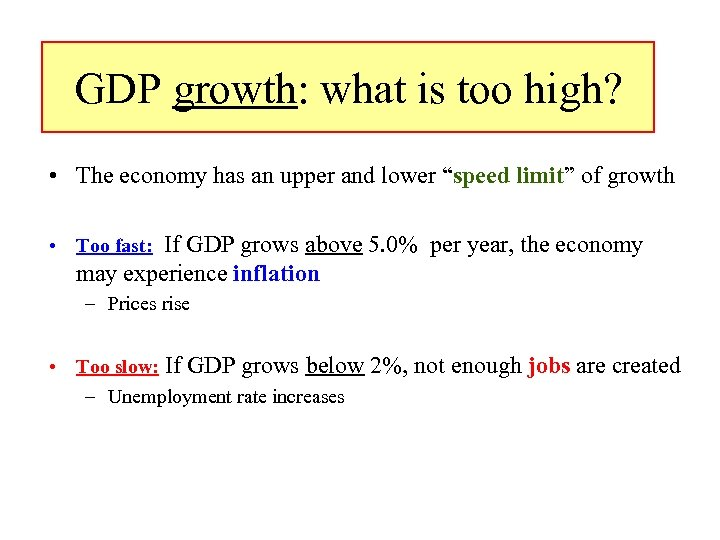 GDP growth: what is too high? • The economy has an upper and lower