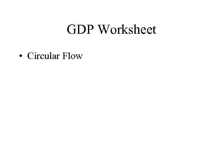 GDP Worksheet • Circular Flow