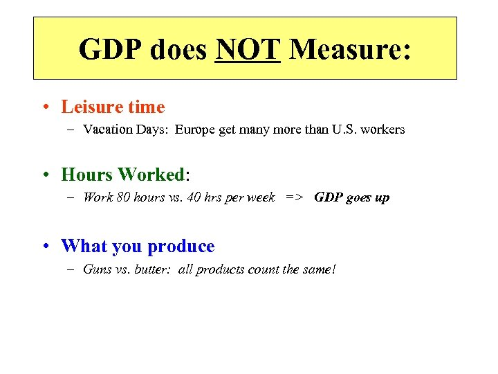 GDP does NOT Measure: • Leisure time – Vacation Days: Europe get many more