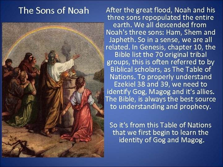 The Sons of Noah After the great flood, Noah and his three sons repopulated