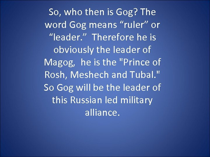 """So, who then is Gog? The word Gog means """"ruler"""" or """"leader. """" Therefore"""