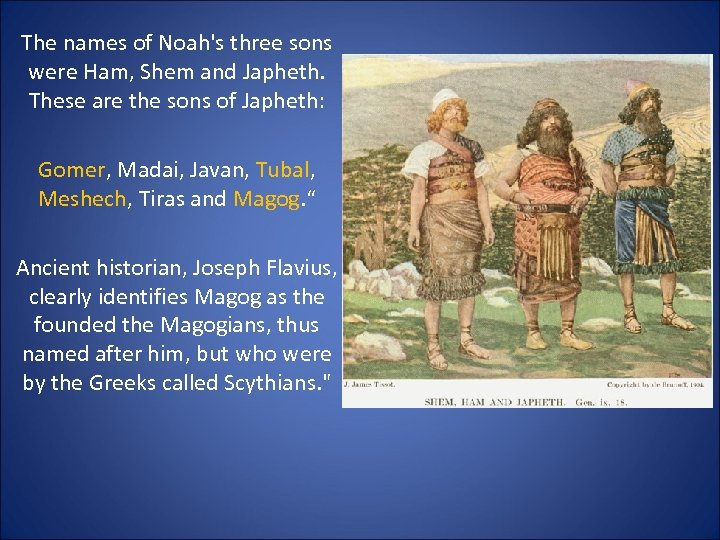 The names of Noah's three sons were Ham, Shem and Japheth. These are the