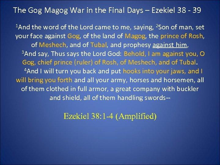 The Gog Magog War in the Final Days – Ezekiel 38 - 39 1