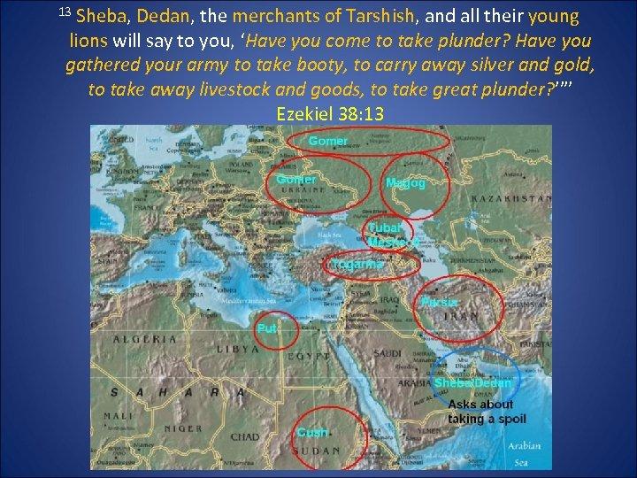 13 Sheba, Dedan, the merchants of Tarshish, and all their young lions will say
