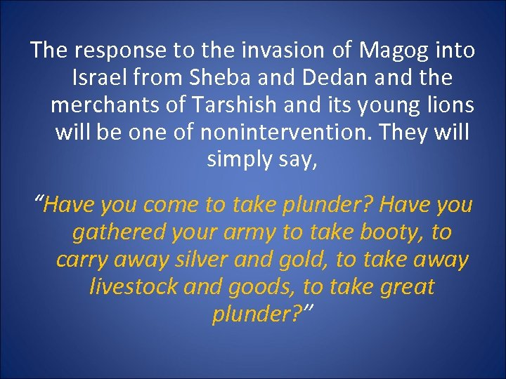 The response to the invasion of Magog into Israel from Sheba and Dedan and