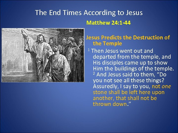 The End Times According to Jesus Matthew 24: 1 -44 Jesus Predicts the Destruction