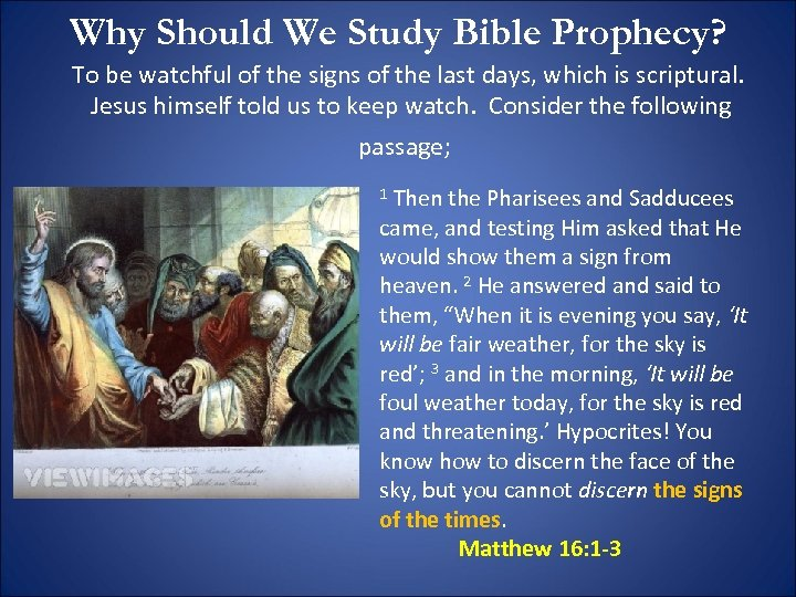 Why Should We Study Bible Prophecy? To be watchful of the signs of the