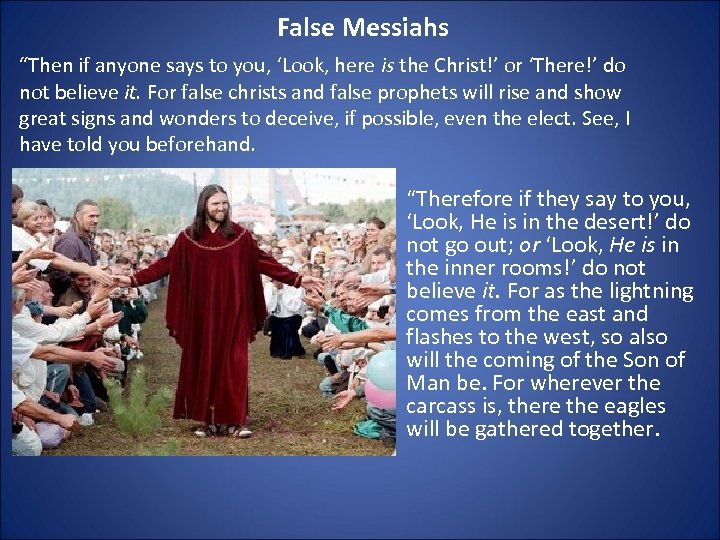 """False Messiahs """"Then if anyone says to you, 'Look, here is the Christ!' or"""