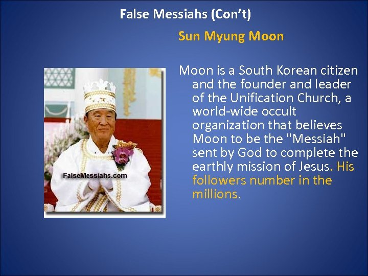 False Messiahs (Con't) Sun Myung Moon is a South Korean citizen and the founder