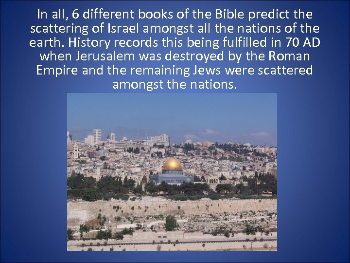 In all, 6 different books of the Bible predict the scattering of Israel amongst