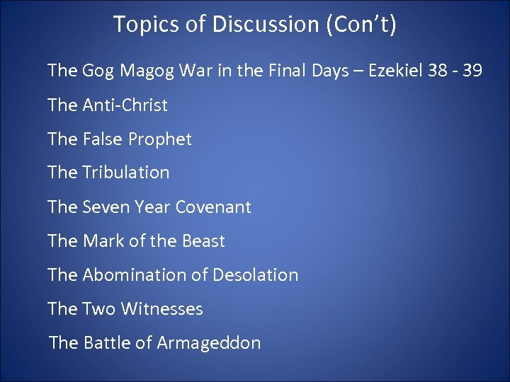 Topics of Discussion (Con't) The Gog Magog War in the Final Days – Ezekiel