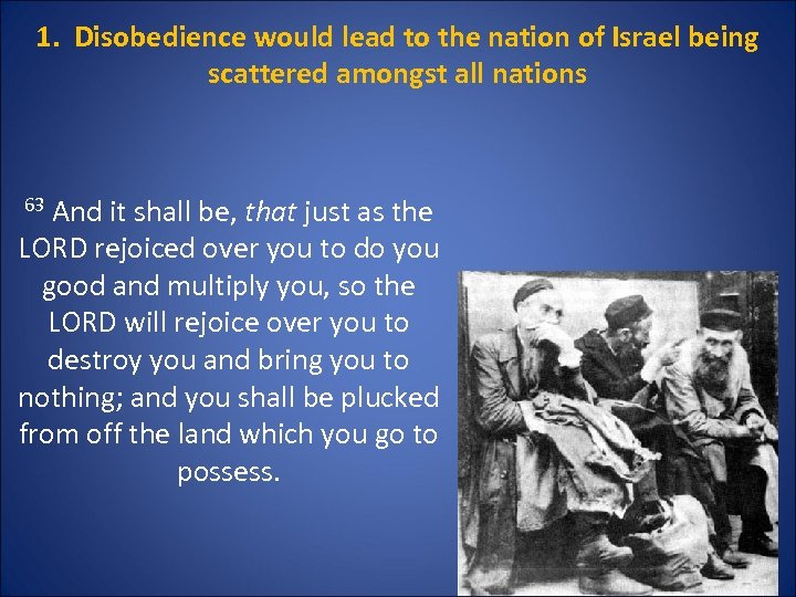 1. Disobedience would lead to the nation of Israel being scattered amongst all