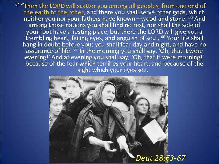 """64 """"Then the LORD will scatter you among all peoples, from one end of"""
