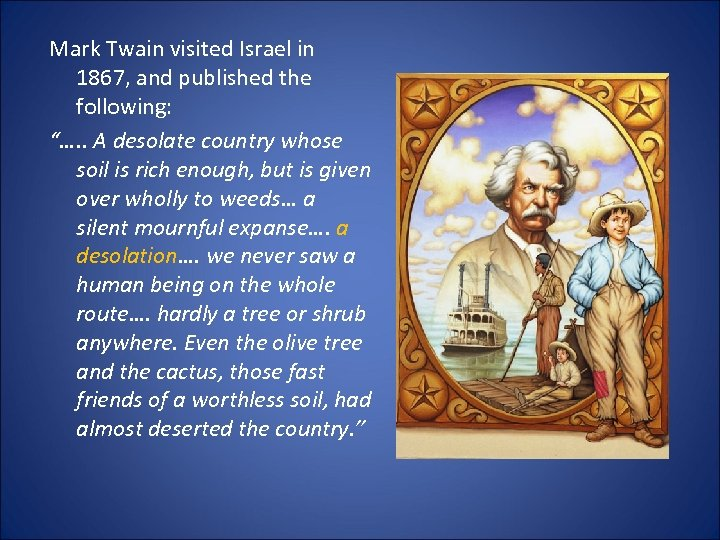 """Mark Twain visited Israel in 1867, and published the following: """"…. . A desolate"""