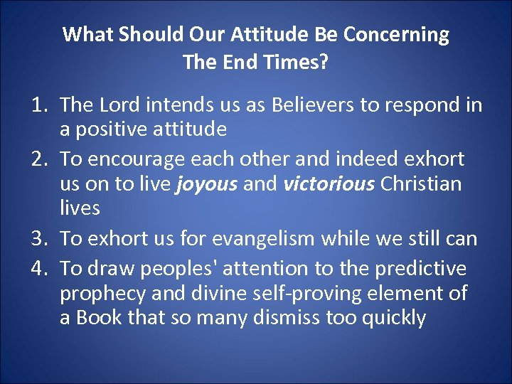 What Should Our Attitude Be Concerning The End Times? 1. The Lord intends us