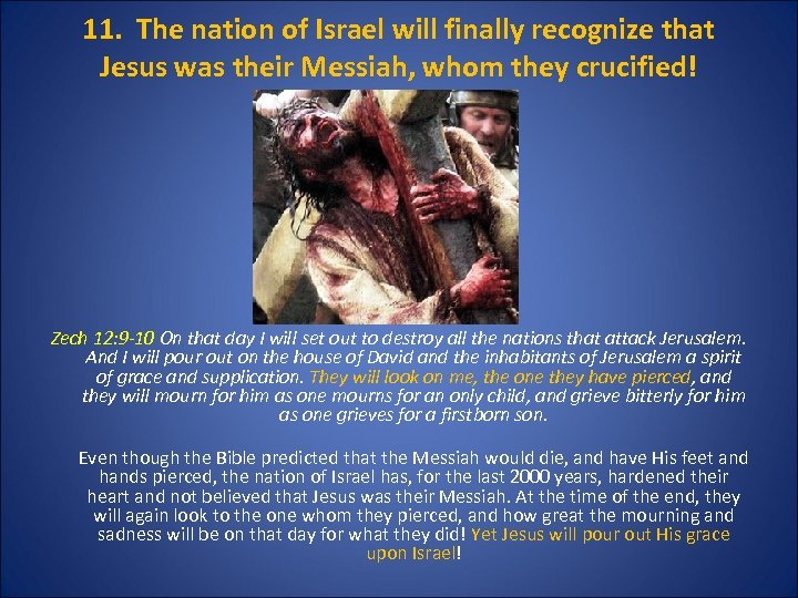 11. The nation of Israel will finally recognize that Jesus was their Messiah, whom