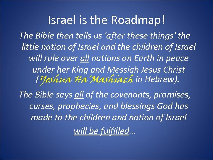 Israel is the Roadmap! The Bible then tells us 'after these things' the little