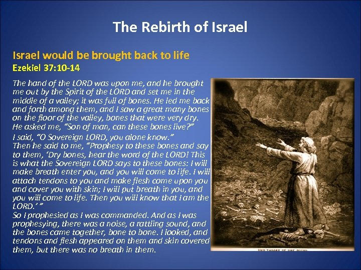 The Rebirth of Israel would be brought back to life Ezekiel 37: 10 -14